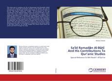 Bookcover of Sa'īd Ramadān Al-Būtī And His Contributions To Qur'anic Studies