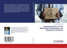 Bookcover of Locating Home on The Move:New Perspectives on Diasporic Literature