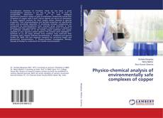 Bookcover of Physico-chemical analysis of environmentally safe complexes of copper