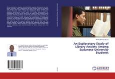 Bookcover of An Exploratory Study of Library Anxiety Among Sudanese University Students