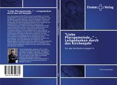 """Couverture de """"Liebe Pfarrgemeinde..."""" - Leitgedanken durch das Kirchenjahr"""