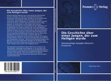 Bookcover of Die Geschichte über einen Jungen, der zum Heiligen wurde