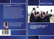 Bookcover of Teaching Made Easy: a Handbook for Early Teachers