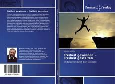 Buchcover von Freiheit gewinnen - Freiheit gestalten