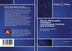 Bookcover of Physik, Philosophie, Theologie: Faszinierende Einblicke und Ausblicke