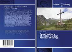 Bookcover of Constructing a Christian Kurdish Political Theology