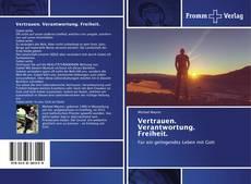 Bookcover of Vertrauen. Verantwortung. Freiheit.