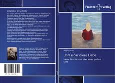 Portada del libro de Unfassbar diese Liebe