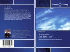 """Bookcover of """"Ich glaube, also denk` ich"""""""