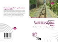 Portada del libro de Docklands Light Railway extension to Dagenham Dock