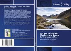 Bookcover of Wachse in Deinem Glauben und komm Gott immer näher