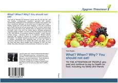 Bookcover of What? When? Why? You should not eat!