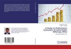Bookcover of A Study on Performance Evaluation of Initial Public Offerings (IPOs)