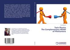 Bookcover of Twin Physics The Complementary Model of Phenomena