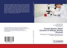 Couverture de Fungal Spores: Major Concern in Allergic Airway Diseases
