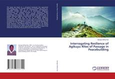 Bookcover of Interrogating Resilience of Agikuyu Rites of Passage in Peacebuilding