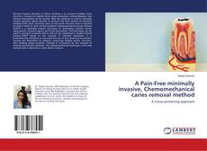 Bookcover of A Pain-Free minimally invasive, Chemomechanical caries removal method
