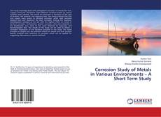 Bookcover of Corrosion Study of Metals in Various Environments – A Short Term Study