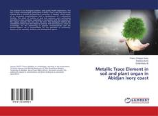 Bookcover of Metallic Trace Element in soil and plant organ in Abidjan ivory coast