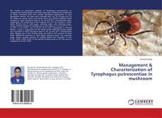 Copertina di Management & Characterization of Tyrophagus putrescentiae in mushroom