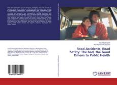 Bookcover of Road Accidents, Road Safety: The bad, the Good Omens to Public Health