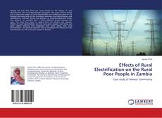 Effects of Rural Electrification on the Rural Poor People in Zambia kitap kapağı