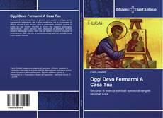 Bookcover of Oggi Devo Fermarmi A Casa Tua
