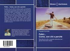 Bookcover of Felici... Come, con chi e perché