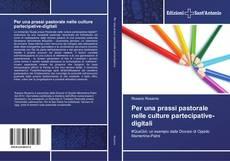 Per una prassi pastorale nelle culture partecipative-digitali的封面