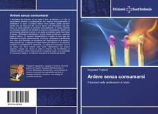 Bookcover of Ardere senza consumarsi