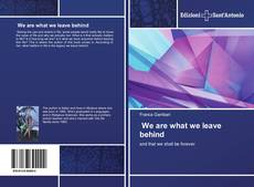 Bookcover of We are what we leave behind