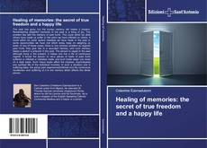 Bookcover of Healing of memories: the secret of true freedom and a happy life