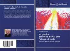 Bookcover of Io, guarirò. Sei storie di vita, oltre l'abuso e il male