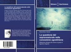 Bookcover of La questione del soprannaturale nella concezione agostiniana