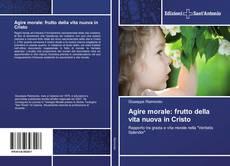 Bookcover of Agire morale: frutto della vita nuova in Cristo