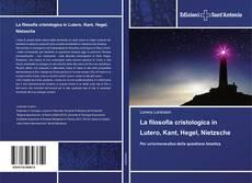 Bookcover of La filosofia cristologica in Lutero, Kant, Hegel, Nietzsche
