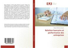 Couverture de Relation bancaire et performance des entreprises