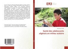 Bookcover of Santé des adolescents algérois en milieu scolaire