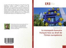 Bookcover of Le monopole bancaire français face au droit de l'Union européenne