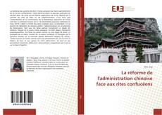 Bookcover of La réforme de l'administration chinoise face aux rites confucéens