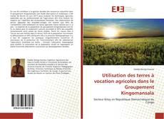 Utilisation des terres à vocation agricoles dans le Groupement Kingomansala kitap kapağı