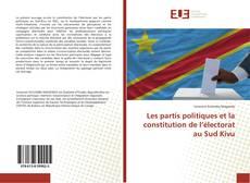 Bookcover of Les partis politiques et la constitution de l'électorat au Sud Kivu
