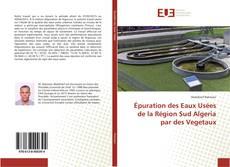 Épuration des Eaux Usées de la Région Sud Algeria par des Vegetaux kitap kapağı