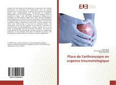 Place de l'arthroscopie en urgence traumatologique kitap kapağı