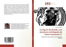 Bookcover of La figure du druide, une structure archétypale de notre inconscient ?