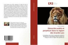 Обложка Génocide oublié et perpétuel dans la région des Grands Lacs