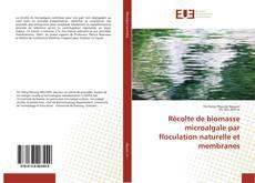 Couverture de Récolte de biomasse microalgale par floculation naturelle et membranes