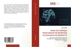 Bookcover of Actes du Colloque International de Recherche en Economie et Gestion'17
