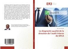 Couverture de Le diagnostic qualité de la direction de l'audit interne de SIFCA