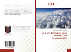 Bookcover of La place de l'Avocat dans la médiation internationale